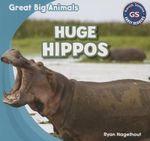 Huge Hippos : Great Big Animals (Gareth Stevens) - Ryan Nagelhout