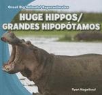 Huge Hippos/Grandes Hipoptamos : Great Big Animals/Superanimales - Ryan Nagelhout