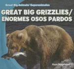Great Big Grizzlies/Enormes Osos Pardos : Great Big Animals/Superanimales - Ryan Nagelhout
