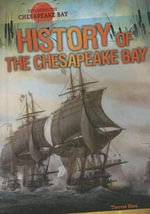 History of the Chesapeake Bay : Exploring the Chesapeake Bay - Therese Shea