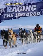 Racing the Iditarod : Thrill Seekers - Kristen Rajczak