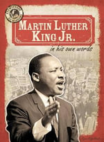 Martin Luther King Jr. in His Own Words : Eyewitness to History - Ryan Nagelhout