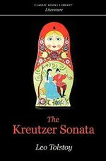 The Kreutzer Sonata - Count Leo Nikolayevich Tolstoy