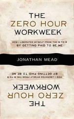 The Zero Hour Workweek - Jonathan Mead