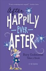 The Fairy Godmother Takes a Break : After Happily Ever After - Tony Bradman