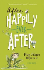 The Frog Prince Hops to It : After Happily Ever After - Tony Bradman