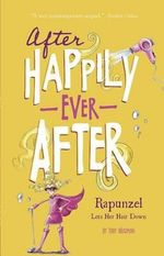 Rapunzel Lets Her Hair Down : After Happily Ever After - Tony Bradman