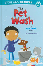 The Pet Wash : A Pet Club Story - Gwendolyn Hooks