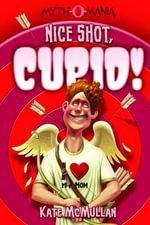 Nice Shot, Cupid! : Myth-O-Mania - Kate McMullan