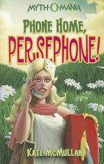 Phone Home, Persephone! : Myth-O-Mania - Kate McMullan