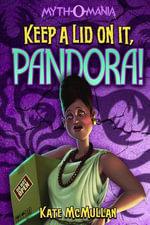 Keep a Lid on it, Pandora! : Myth-O-Mania - Kate McMullan