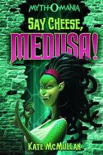Say Cheese Medusa! : Myth-O-Mania - Kate McMullan