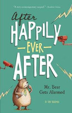 Mr. Bear Gets Alarmed : After Happily Ever After - Tony Bradman