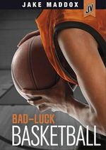 Bad-Luck Basketball - Jake Maddox