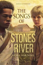 The Songs of Stones River : A Civil War Novel - Jessica Gunderson