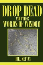 Drop Dead and Other Words of Wisdom - Bill Keevan