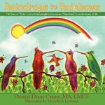 Raindrops to Rainbows :  The Story of Ruby: The Little Hummingbird Who Was Just Too 'Flutterbusy' to See the Beauty of Life - Patricia Diane Craine  MA  LMF