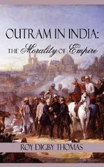 Outram in India : The Morality of Empire - Roy Digby Thomas
