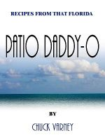 Recipes From That Florida Patio Daddy-O : Simple & Delicious Recipes Designed to Help Achiev... - Chuck Varney