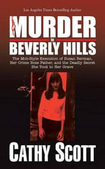 Murder in Beverly Hills : The Mob-Style Execution of Susan Berman, Her Crime Boss Father, and the Deadly Secret She Took to Her Grave - Cathy Scott