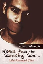 Words from the Speaking Soul... : Life's Unheard Cries - Michael Lafears Jr.