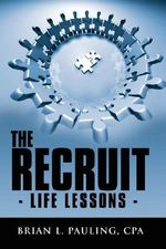 Recruit :  Life Lessons - - Brian L. Pauling