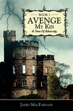 Avenge My Kin - Book 1 :  A Time of Adversity - James MacFarlane