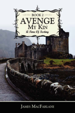 Avenge My Kin - Book 2 :  A Time of Testing - James MacFarlane