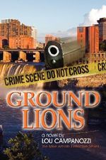 Ground Lions :  The Mike Amato Detective Series - Lou Campanozzi