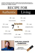 Recipe For Authentic Living : 7 Key Ingredients to Legacy Building - Harlynn LaVanc Hammonds