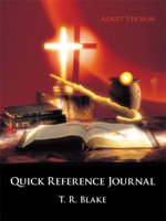 Quick Reference Journal : Adult Version - T. R. Blake