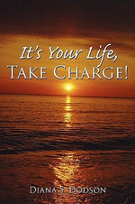 It's Your Life, Take Charge! - Diana S. Dodson