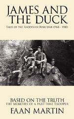 James and the Duck :  Tales of the Rhodesian Bush War (1964 - 1980) - Faan Martin