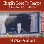 Chaplin Goes To Tampa :  A Story about a Curious Kitty Cat - H. Oliver Southard