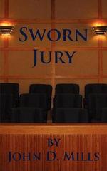 Sworn Jury - John D. Mills