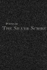 Poems by The Silver Scribe - Scribe The Silver