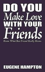 Do You Make Love With Your Friends :  Know What Best Friend Really Means - Eugene Hampton