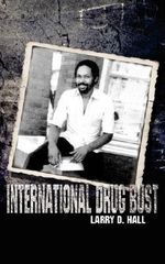 International Drug Bust - Larry D. Hall