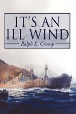 It's An Ill Wind :  Memories of a Young Man - Ralph Eugene Crump