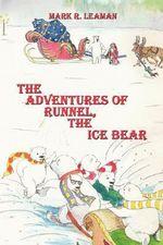 Adventures of Runnel, the Ice Bear - Mark R. Leaman