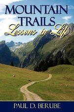 Mountain Trails :  Lessons in Life - Book 2 - Paul D. Berube