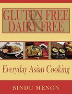 Gluten Free and Dairy Free Everyday Asian Cooking - Bindu Menon