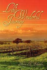 Life's Wonderful Journey - Harry H. Schneider