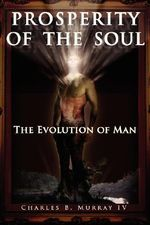 Prosperity of the Soul :  The Evolution of Man - Charles B. Murray IV
