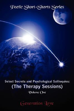 Select Secrets and Psychological Soliloquies : The Therapy Sessions: Volume One of the Poetic Short-Shorts Series - Love Generation