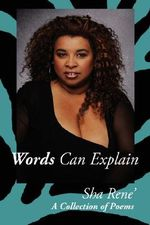 Words Can Explain :  A Collection of Poems - Sha Rene'