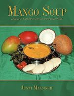 Mango Soup : Delicious Nutritious Indian Vegetarian Food - Jenni Malsingh