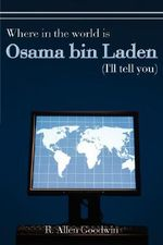 Where in the World Is Osama Bin Laden (I'll Tell You) - R. Allen Goodwin