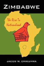 Zimbabwe : The Rise to Nationhood - Jacob W. Chikuhwa