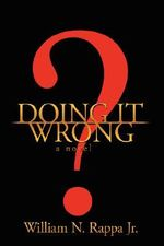 Doing it Wrong? - William N. Rappa Jr.